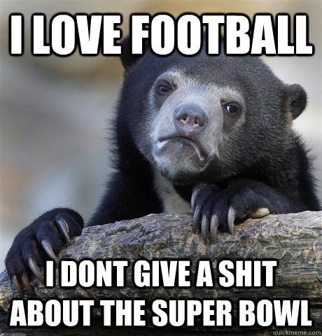 I Love football I dont give a shit about the super bowl - I Love football I dont give a shit about the super bowl  Confession Bear