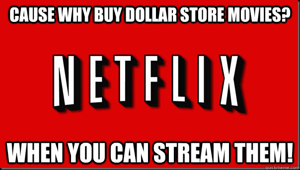Cause why buy Dollar store movies? when you can stream them! - Cause why buy Dollar store movies? when you can stream them!  Misc