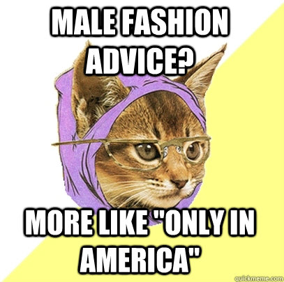 Male fashion advice? More like