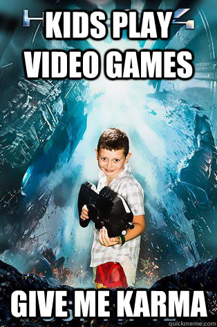 KIDS PLAY VIDEO GAMES GIVE ME KARMA