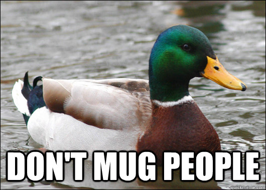 Don't mug people  - Don't mug people   Actual Advice Mallard