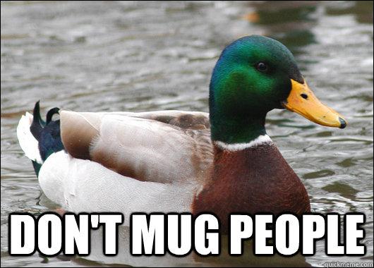 Don't mug people  - Don't mug people   Actual Advice Mallard