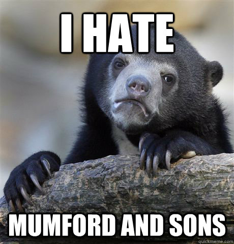 i HATE MUMFORD AND SONS - i HATE MUMFORD AND SONS  Confession Bear