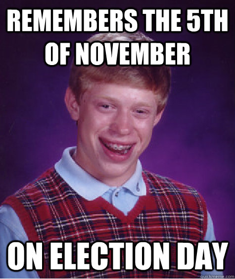 Remembers the 5th of November on election day - Remembers the 5th of November on election day  Bad Luck Brian