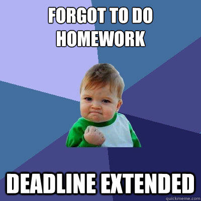 Forgot to do Homework Deadline extended - Forgot to do Homework Deadline extended  Success Kid