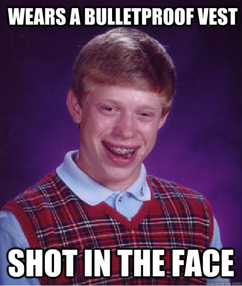 Wears a bulletproof vest Shot in the face