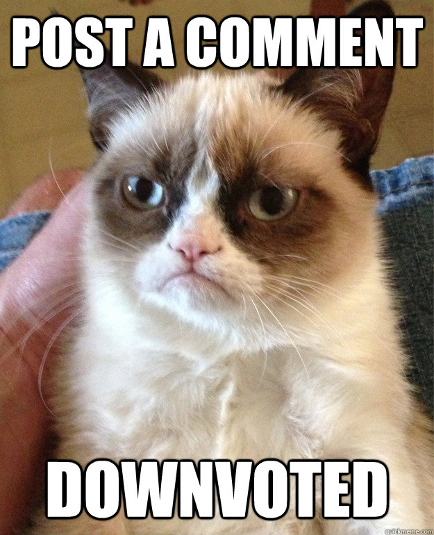 Post a comment downvoted - Post a comment downvoted  Grumpy Cat