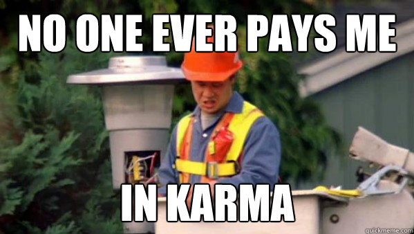 No one ever pays me in karma - No one ever pays me in karma  Misc