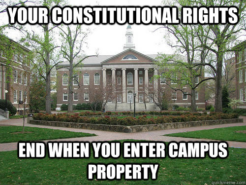 Your Constitutional Rights End when you enter campus property - Your Constitutional Rights End when you enter campus property  Scumbag University