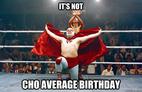 it's not cho average birthday - it's not cho average birthday  nacho libre eagle powers