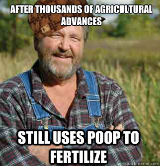 after thousands of agricultural advances still uses poop to fertilize