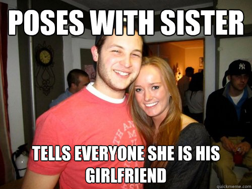poses with SISTER tells everyone she is his girlfriend  Freshman Couple