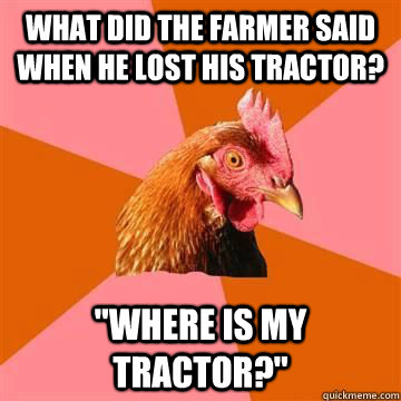 What did the farmer said when he lost his tractor?