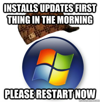 installs updates first thing in the morning please restart now - installs updates first thing in the morning please restart now  Scumabg Windows
