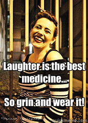 Laughter is the best medicine... So grin and wear it!  Quote
