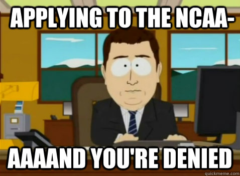 Applying to the NCAA- aaaand you're denied - Applying to the NCAA- aaaand you're denied  South Park Banker
