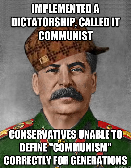 implemented a dictatorship, called it communist conservatives unable to define