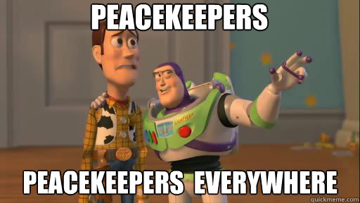 Peacekeepers Peacekeepers  everywhere - Peacekeepers Peacekeepers  everywhere  Everywhere