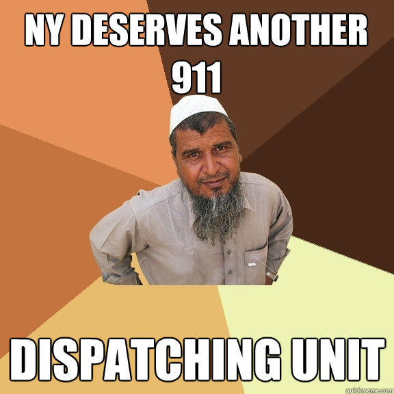 NY deserves another  911 dispatching unit - NY deserves another  911 dispatching unit  Ordinary Muslim Man