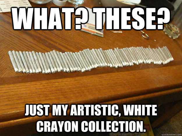 what? these? Just my artistic, white crayon collection.
