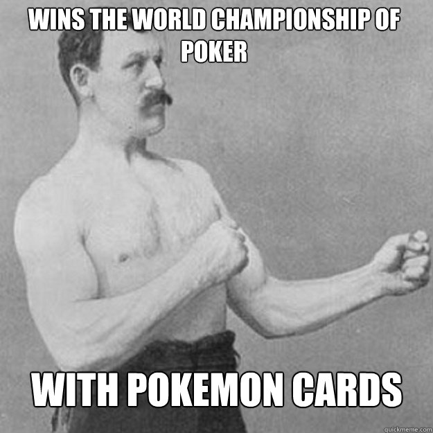 wins the world championship of poker With pokemon cards - wins the world championship of poker With pokemon cards  Misc