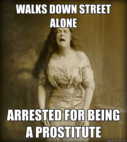 Walks down Street alone arrested for being a prostitute