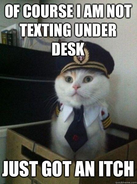 Desk Meme: Of Course I Am Not Texting Under Desk Just Got An Itch