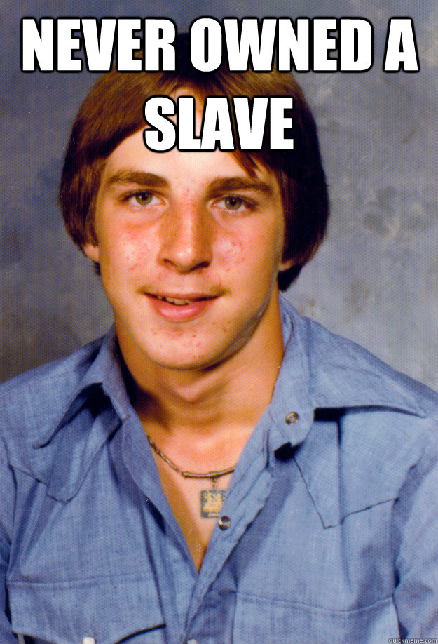 NEVER OWNED A SLAVE  - NEVER OWNED A SLAVE   Old Economy Steven