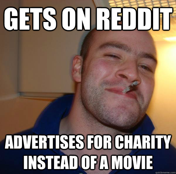 Gets on reddit Advertises for charity instead of a movie - Gets on reddit Advertises for charity instead of a movie  Misc