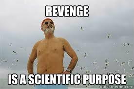 Revenge Is a scientific purpose - Revenge Is a scientific purpose  The Life Aquatic with Steve Zissou