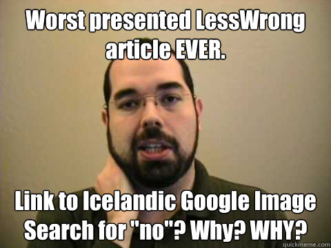 Worst presented LessWrong article EVER. Link to Icelandic Google Image Search for