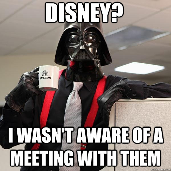 Disney? I wasn't aware of a meeting with them