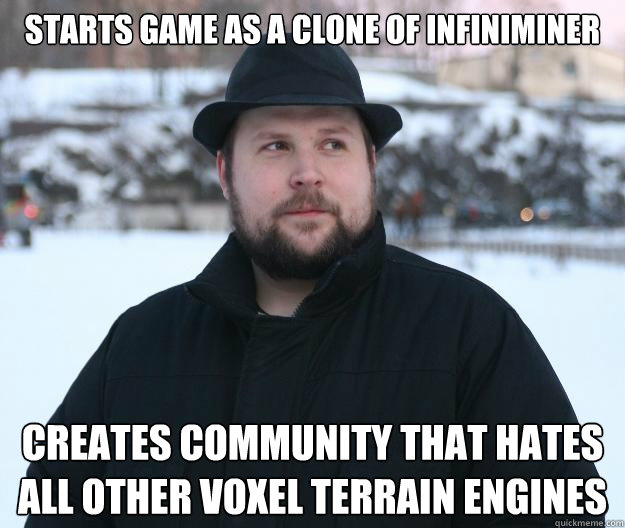 Starts game as a clone of Infiniminer Creates community that hates all other voxel terrain engines - Starts game as a clone of Infiniminer Creates community that hates all other voxel terrain engines  Advice Notch