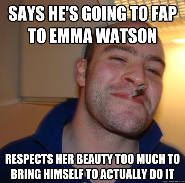 Says he's going to fap to emma watson respects her beauty too much to bring himself to actually do it - Says he's going to fap to emma watson respects her beauty too much to bring himself to actually do it  Misc