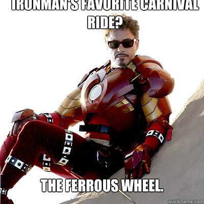 Ironman's favorite carnival ride? The Ferrous wheel.