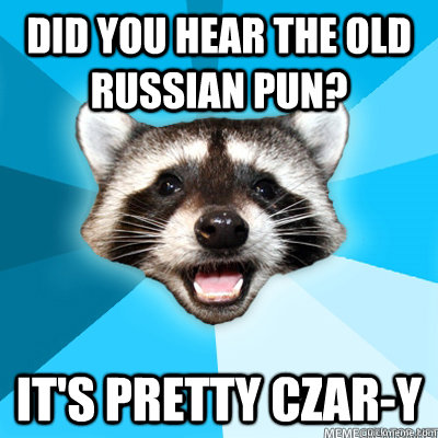 Did you hear the old Russian pun? It's pretty Czar-y - Did you hear the old Russian pun? It's pretty Czar-y  Misc