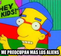 me preocupan mas los aliens