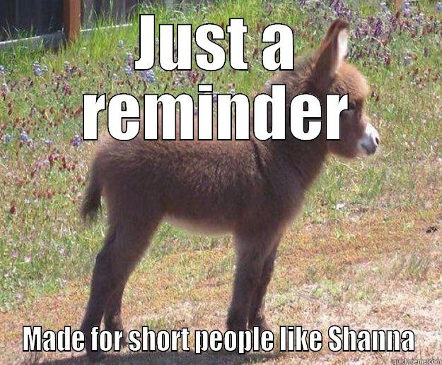 JUST A REMINDER MADE FOR SHORT PEOPLE LIKE SHANNA in case you dont get any tonight