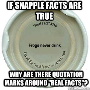 If Snapple facts are true Why are there quotation marks around