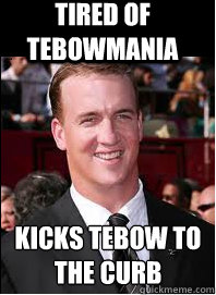 tired of tebowmania Kicks tebow to the curb