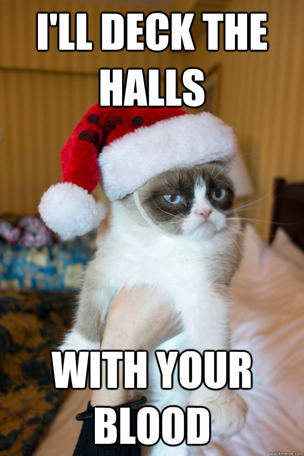 I'll deck the halls  with your blood