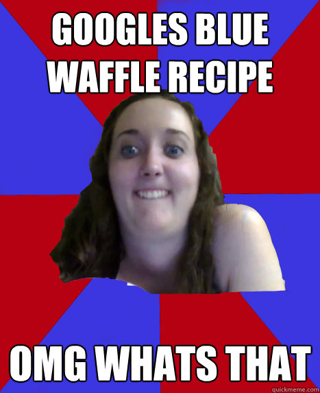 Googles Blue waffle recipe omg Whats that - Googles Blue waffle recipe omg Whats that  Grossed Out College Girl