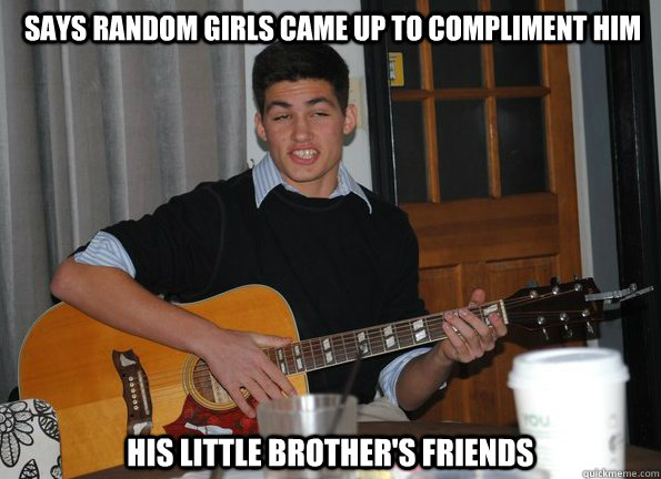 Says random girls came up to compliment him His little brother's friends