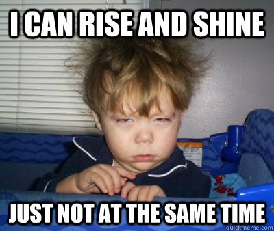 I Can Rise and Shine Just Not at the same time - I Can Rise and Shine Just Not at the same time  sleepy