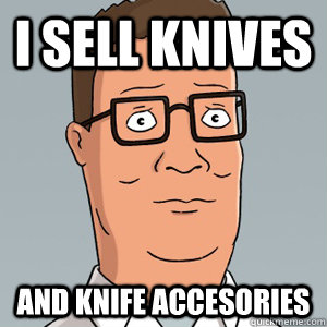 I sell knives and knife accesories