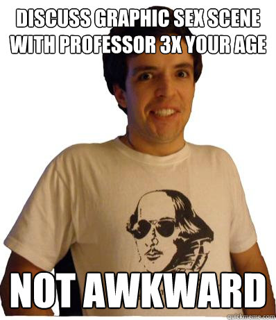 discuss graphic sex scene with professor 3x your age not awkward  English major
