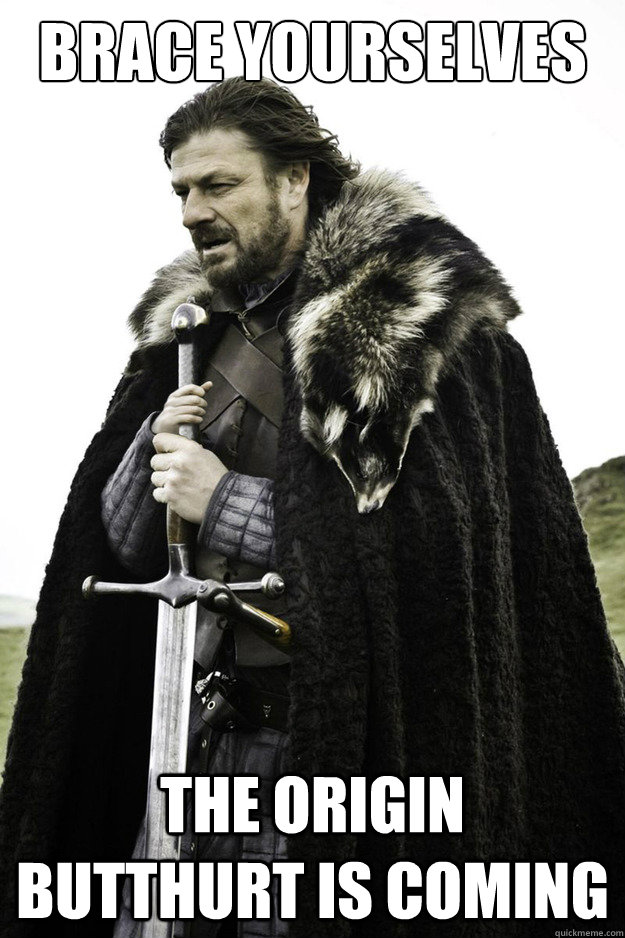 Brace Yourselves The Origin butthurt is coming