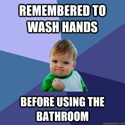 Remembered to wash hands before using the bathroom - Remembered to wash hands before using the bathroom  Success Kid