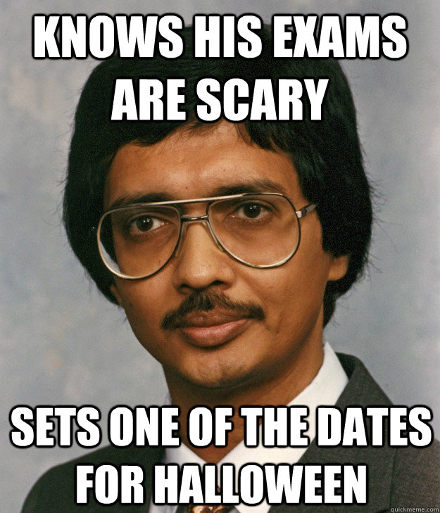 Knows his exams are scary sets one of the dates for halloween