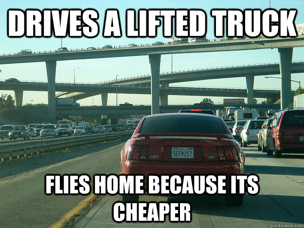 9697b1671ace2ecd0e91d6ebbe2e332ef608266d749fe9a02d8240239953ecfa drives a lifted truck flies home because its cheaper inland